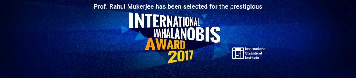 Prof. Rahul Mukerjee has been selected for the prestigious International Mahalanobis Award 2017 for his lifetime achievements in statistical research.